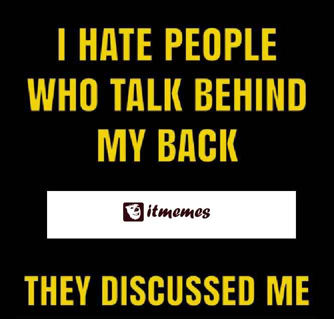 I Hate People Who Talk Behind My Back