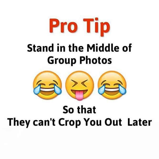 Pro Tip - Stand in the Middle of Group Photos, So that They Can't Crop You Out Later