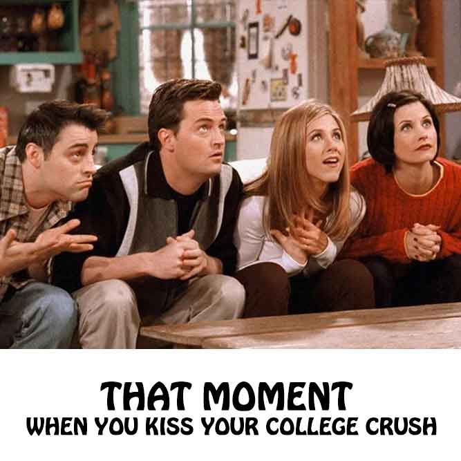 that moment when you kiss your college Crush