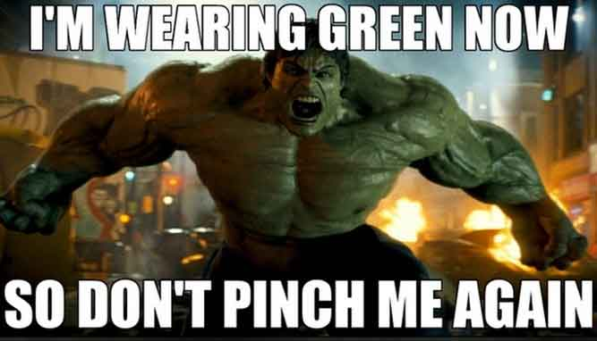 Happy St. Patty's day!Don't forget your green! I'm wearing green now So don't pinch me again - st patrick's day birthday meme