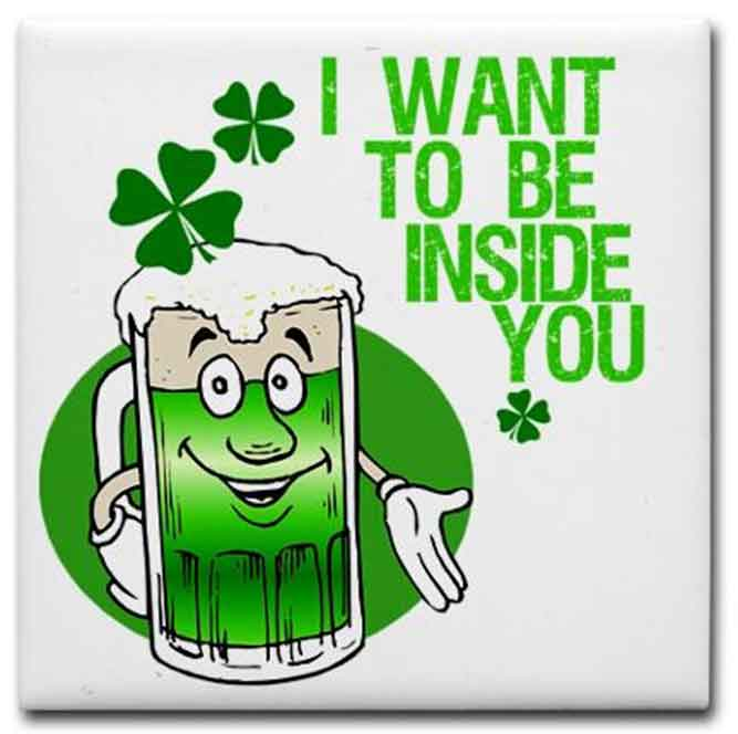 St. Patrick day messages sayings - I Want to Be inside You - funny st patrick day meme