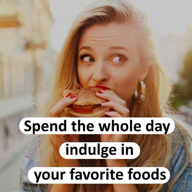 Spend the whole day indulge in your favorite foods